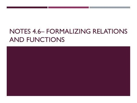 Notes 4.6– FORMALIZING RELATIONS AND FUNCTIONS