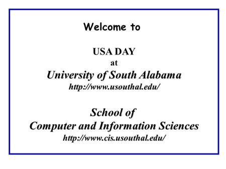 Welcome to USA DAY at University of South Alabama  School of Computer and Information Sciences