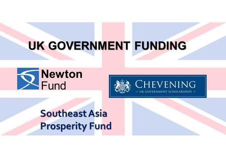 UK GOVERNMENT FUNDING Newton Fund Southeast Asia Prosperity Fund.