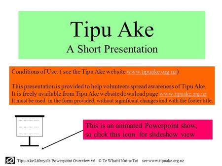 Tipu Ake Lifecycle Powerpoint Overview v6 © Te Whaiti Nui-a-Toi see www.tipuake.org.nz Tipu Ake A Short Presentation This is an animated Powerpoint show,