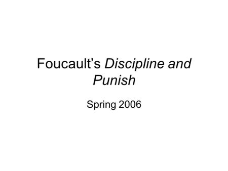 Foucault's Discipline and Punish Spring 2006. About the Author To the extent that Foucault fits into the philosophical tradition, it is the critical tradition.