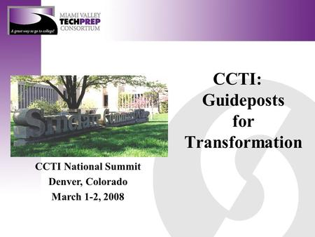 CCTI: Guideposts for Transformation CCTI National Summit Denver, Colorado March 1-2, 2008.