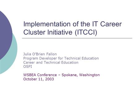 Implementation of the IT Career Cluster Initiative (ITCCI) Julia O'Brien Fallon Program Developer for Technical Education Career and Technical Education.