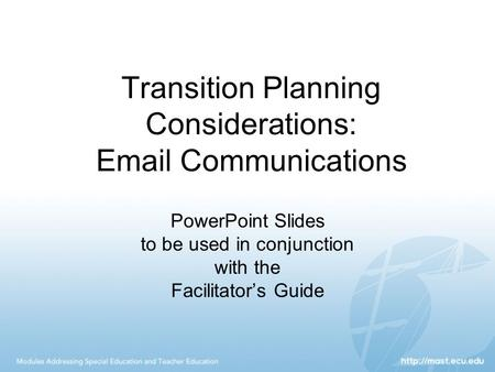 Transition Planning Considerations: <strong>Email</strong> Communications PowerPoint Slides to be used in conjunction with the Facilitator's Guide.
