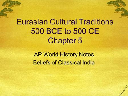 Eurasian Cultural Traditions 500 BCE to 500 CE Chapter 5 AP World History Notes Beliefs of Classical India.