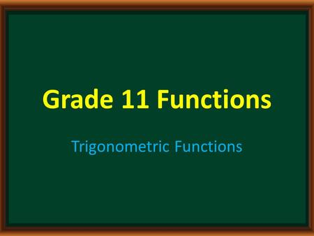Grade 11 Functions Trigonometric Functions. Agenda Learning Goals Warm-Up Activity Note Group Activity Ticket Out the Door.
