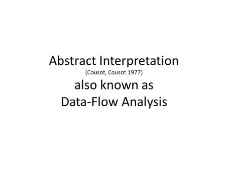 Abstract Interpretation (Cousot, Cousot 1977) also known as Data-Flow Analysis.