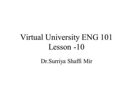 1 Virtual University ENG 101 Lesson -10 Dr.Surriya Shaffi Mir.