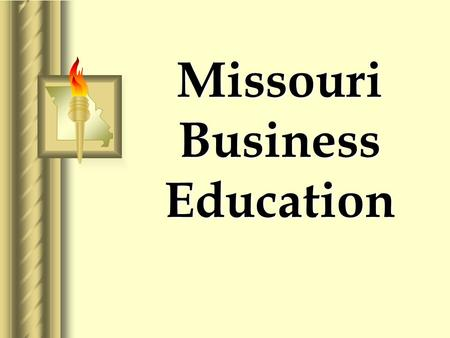 Missouri Business Education. Missouri Business Education in Missouri  435 Business Programs  1,350 Business Teachers  130,580 Business Students  428.