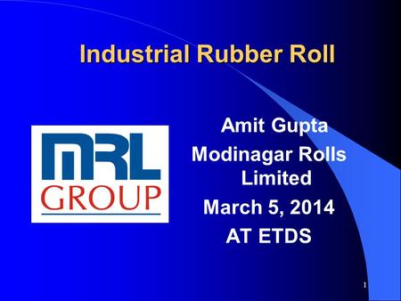 1 Industrial Rubber Roll Amit Gupta Modinagar Rolls Limited March 5, 2014 AT ETDS.