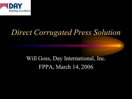 Direct Corrugated Press Solution Will Goss, Day International, Inc. FPPA, March 14, 2006.