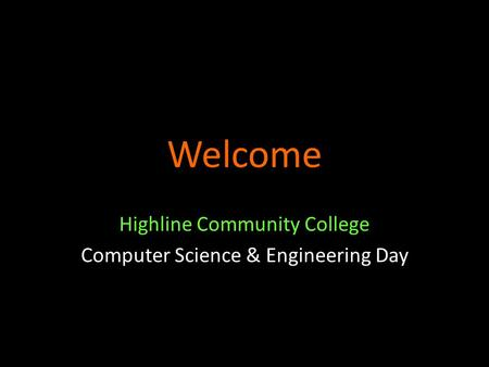 Welcome Highline Community College Computer Science & Engineering Day.