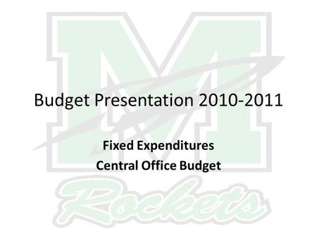 Budget Presentation 2010-2011 Fixed Expenditures Central Office Budget.