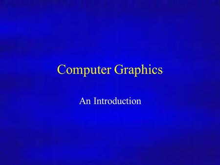 Computer Graphics An Introduction. Computer Graphics 26/9/2008Lecture 12 What's this course all about? We will cover… Graphics programming and algorithms.