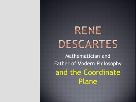 Mathematician and Father of Modern Philosophy and the Coordinate Plane