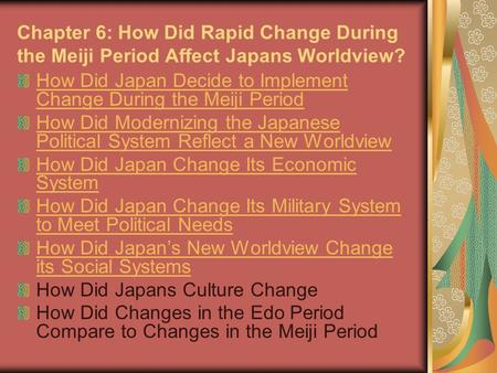 Chapter 6: How Did Rapid Change During the Meiji Period Affect Japans Worldview? How Did Japan Decide to Implement Change During the Meiji Period How Did.