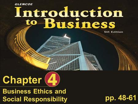 Business Ethics and Social Responsibility Chapter 4 pp. 48-61.