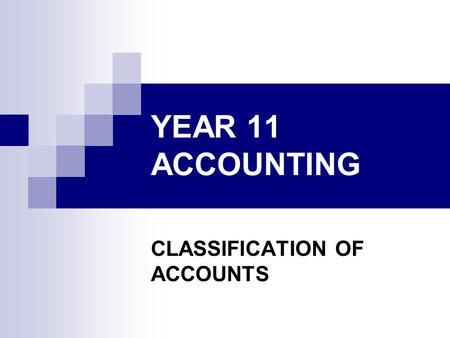 YEAR 11 ACCOUNTING CLASSIFICATION OF ACCOUNTS. REASON OF CLASSIFICATION Each accounting element is further classified into different categories. The reason.