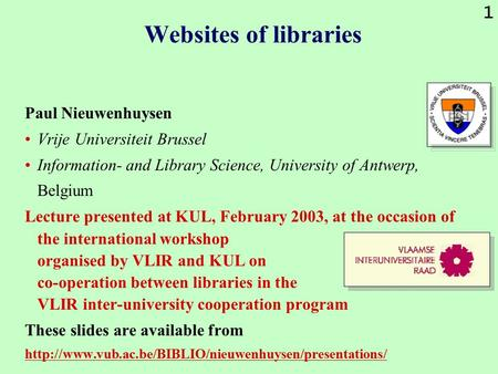 1 Websites of libraries Paul Nieuwenhuysen Vrije Universiteit Brussel Information- and Library Science, University of Antwerp, Belgium Lecture presented.