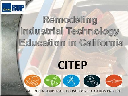 CITEP CALIFORNIA INDUSTRIAL TECHNOLOGY EDUCATION PROJECT.