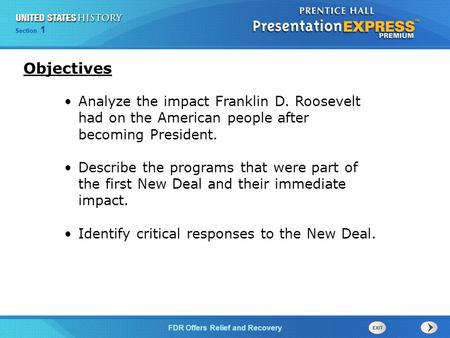 The Cold War BeginsFDR Offers Relief and Recovery Section 1 Analyze the impact Franklin D. Roosevelt had on the American people after becoming President.