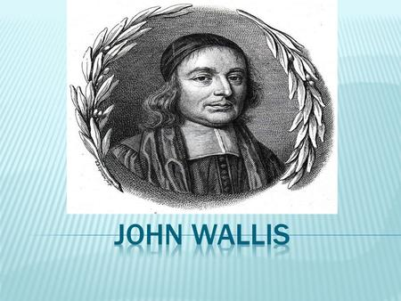 John was born at Ashford on November 22, 1616  He became interested in mathematics after reading his brother's arithmetic book and with his help, mastering.