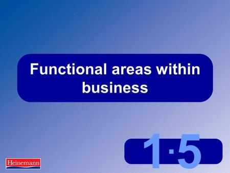 1.51.5 Functional areas within business. 1.5 Functional areas within business Key functions in business Operations Finance Research and development Human.