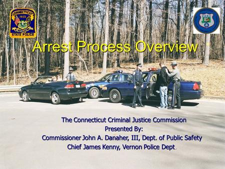 Arrest Process Overview The Connecticut Criminal Justice Commission The Connecticut Criminal Justice Commission Presented By: Presented By: Commissioner.