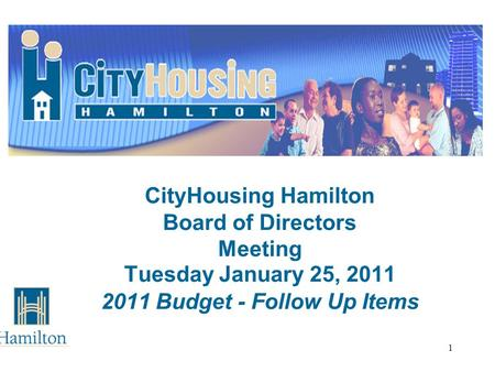 1 CityHousing Hamilton Board of Directors Meeting Tuesday January 25, 2011 2011 Budget - Follow Up Items.