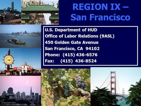 REGION IX – San Francisco U.S. Department of HUD Office of Labor Relations (9ASL) 450 Golden Gate Avenue San Francisco, CA 94102 Phone: (415) 436-6576.