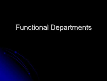 Functional Departments. Administration Many different tasks are carried out by an Administrative Assistant Many different tasks are carried out by an.