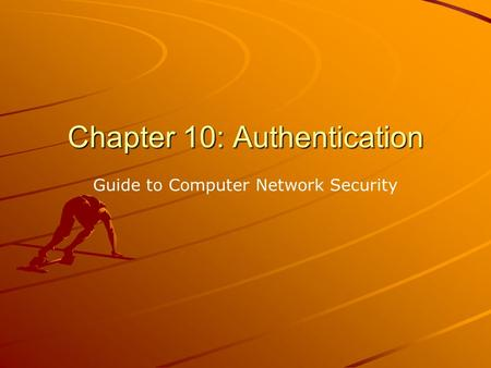 Chapter 10: Authentication Guide to Computer Network Security.