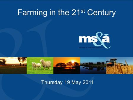 Farming in the 21 st Century Thursday 19 May 2011.