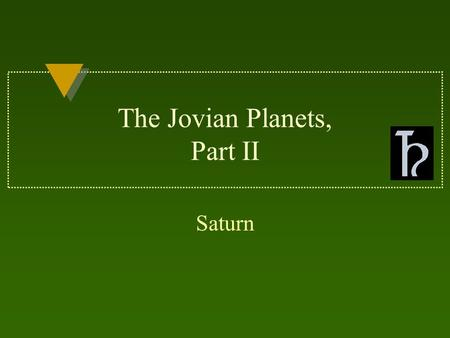 The Jovian Planets, Part II Saturn. SATURN The God of Agriculture.