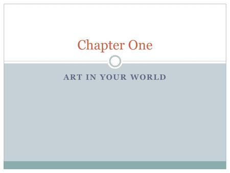 ART IN YOUR WORLD Chapter One. What is Art? A work of art is the visual expression of an idea or experience created with skill. Visual art is more than.
