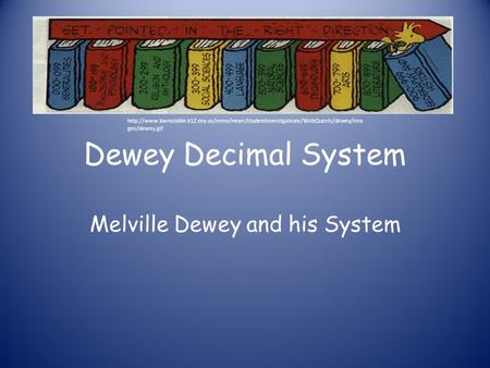 Melville Dewey and his System