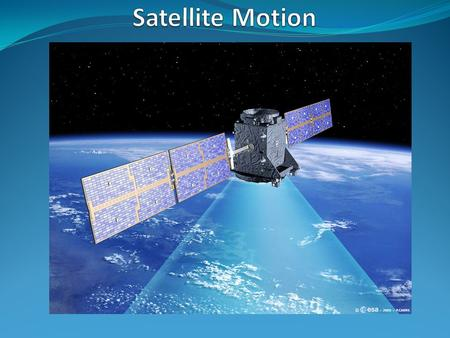 1.To do some sums! 2.To define what a satellite is 3.To describe two popular types of orbit for man-made satellites 4.To connect Satellite motion with.