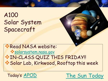 Today's APODAPOD  Read NASA website:  solarsystem.nasa.gov solarsystem.nasa.gov  IN-CLASS QUIZ THIS FRIDAY!!  Solar Lab, Kirkwood, Rooftop this week.