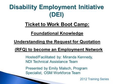 Ticket to Work Boot Camp: Foundational Knowledge Understanding the Request for Quotation (RFQ) to become an Employment Network Hosted/Facilitated by: Miranda.