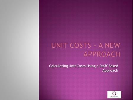 Calculating Unit Costs Using a Staff Based Approach.