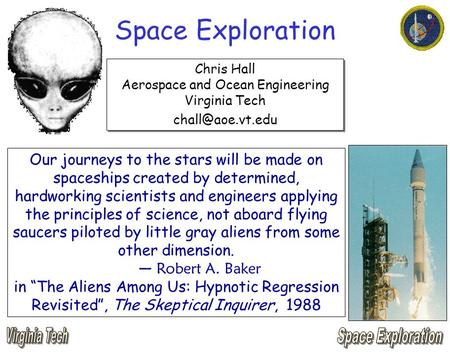 Space Exploration Chris Hall Aerospace and Ocean Engineering Virginia Tech Chris Hall Aerospace and Ocean Engineering Virginia Tech