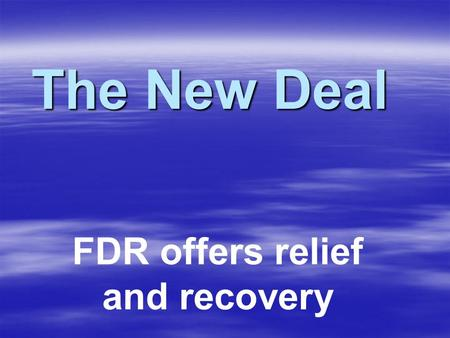 The New Deal FDR offers relief and recovery. Hoover vs. Roosevelt  Hoover –Believed that depression relief should come from state and local governments.