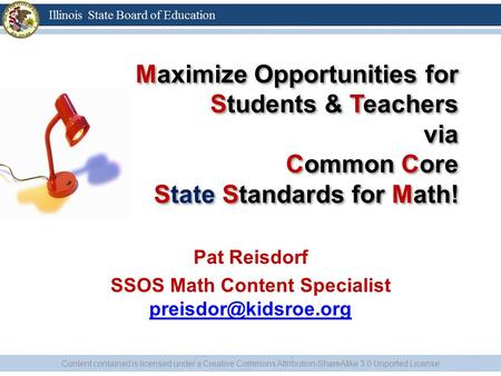 Maximize Opportunities for Students & Teachers via Common Core State Standards for Math! Pat Reisdorf SSOS Math Content Specialist