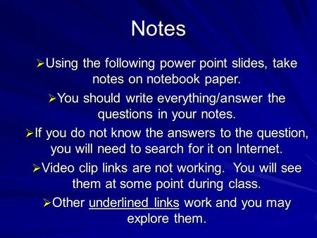 Notes  Using the following power point slides, take notes on notebook paper.  You should write everything/answer the questions in your notes.  If you.