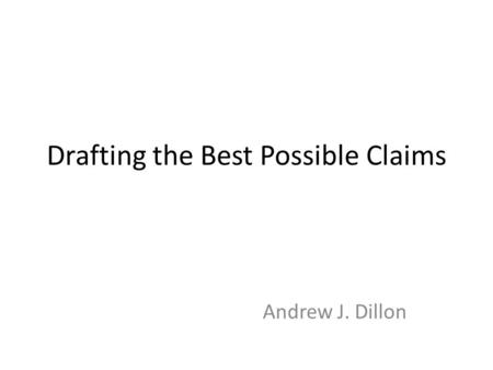 Drafting the Best Possible Claims Andrew J. Dillon.