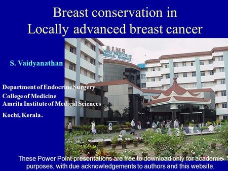 Breast conservation in Locally advanced breast cancer Department of Endocrine Surgery College of Medicine Amrita Institute of Medical Sciences Kochi, Kerala.