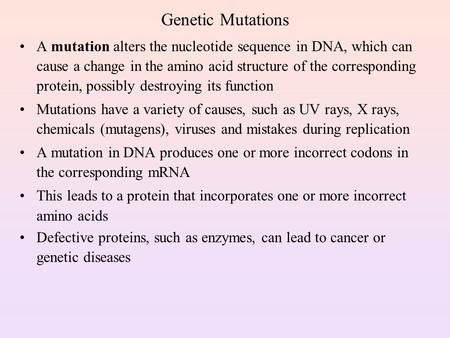 Genetic Mutations A mutation alters the nucleotide sequence in DNA, which can cause a change in the amino acid structure of the corresponding protein,