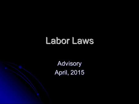 Labor Laws Advisory April, 2015. Once You Have Obtained the Job……. All minors must file a work permit application with their school. All minors must file.