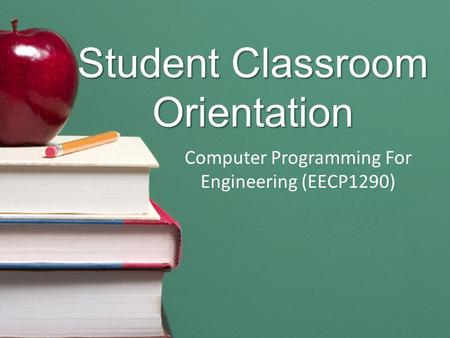 Student Classroom Orientation Computer Programming For Engineering (EECP1290)