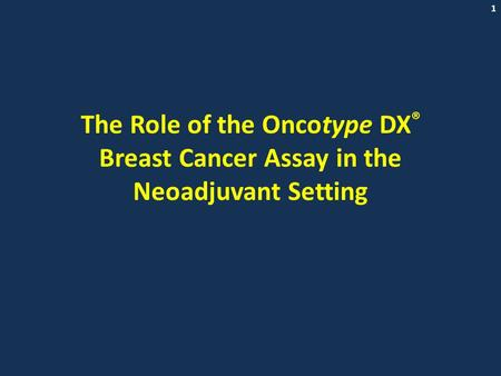 1 The Role of the Oncotype DX ® Breast Cancer Assay in the Neoadjuvant Setting.